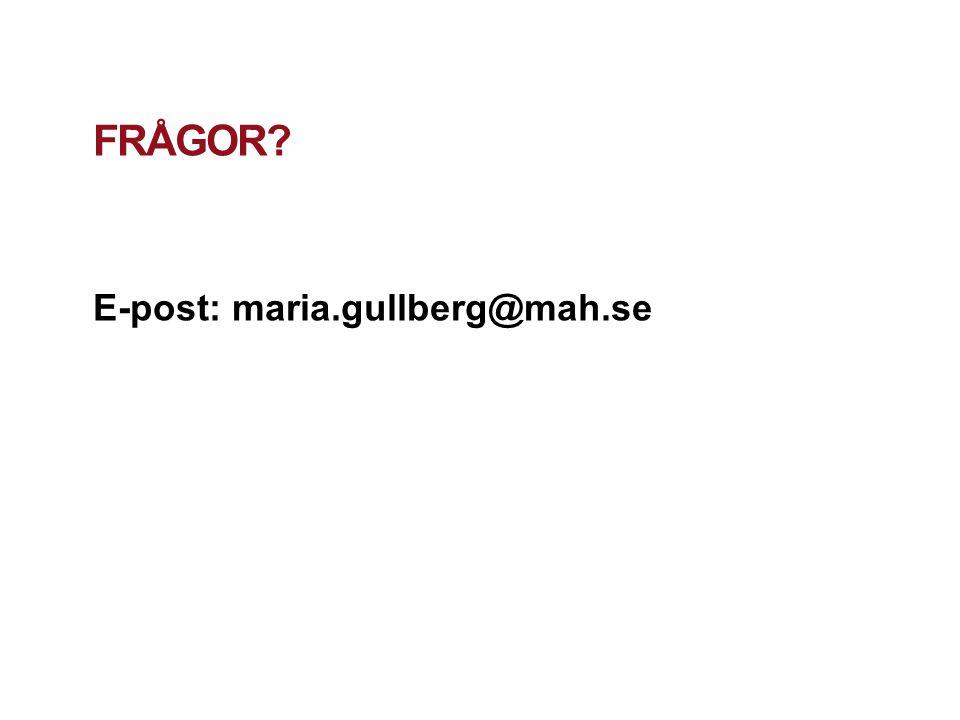FRÅGOR? E-post: maria.gullberg@mah.se MALMÖ UNIVERSITY