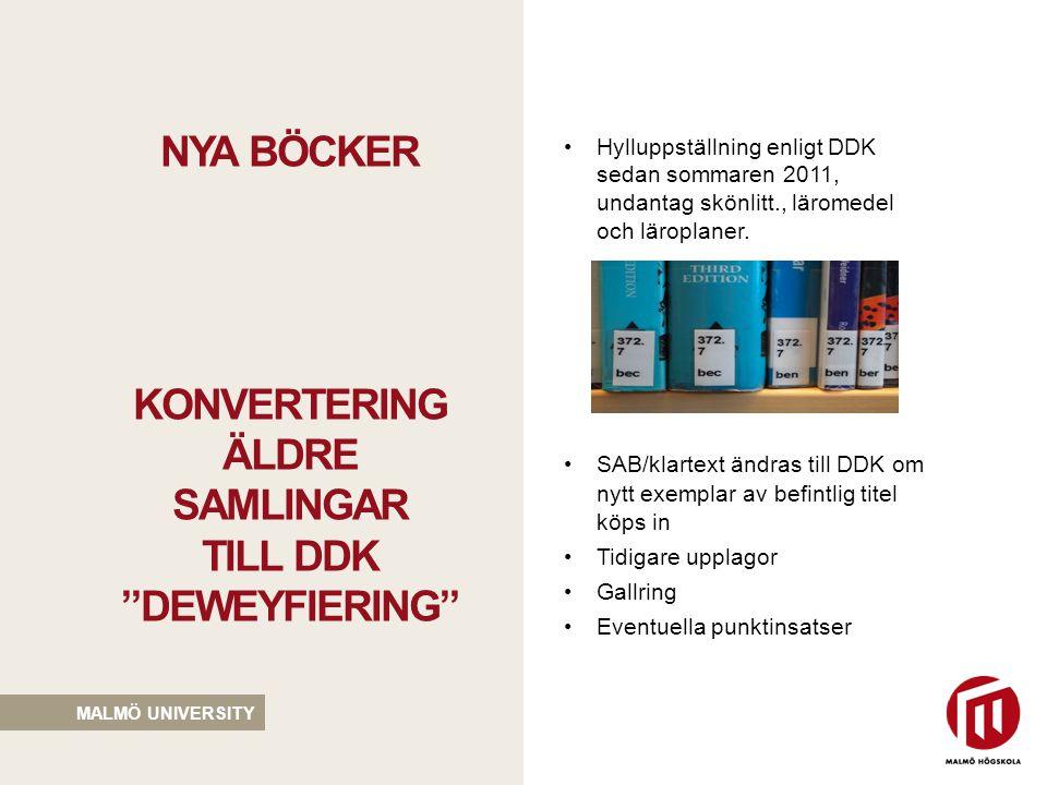 MALMÖ UNIVERSITY •Hylluppställning enligt DDK sedan sommaren 2011, undantag skönlitt., läromedel och läroplaner.