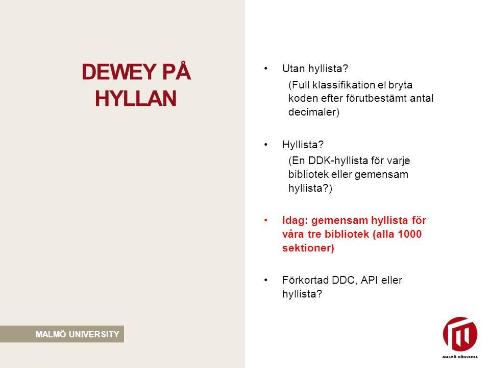 MALMÖ UNIVERSITY Vad skulle det innebära för Malmö högskolas bibliotek att lämna hyllistan och gå över till förkortad DDC.