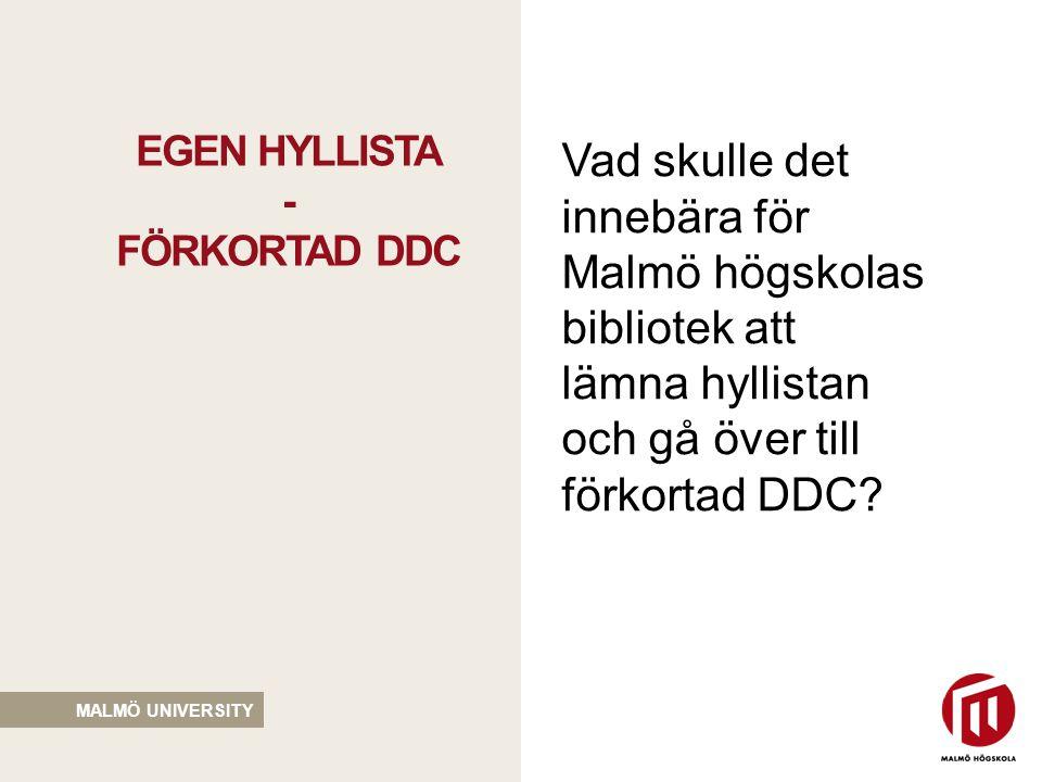 MALMÖ UNIVERSITY -Förkortad DDC har motsvarighet i hyllistan (vit) -Förkortad DDC med tillägg tabeller (grön) -Hyllsignum utan motsvarighet i förkortad DDC /tillägg (gul) JÄMFÖRELSE MELLAN MAH- BIBLIOTEKENS GEMENSAMMA HYLLISTA OCH FÖRKORTAD DDC