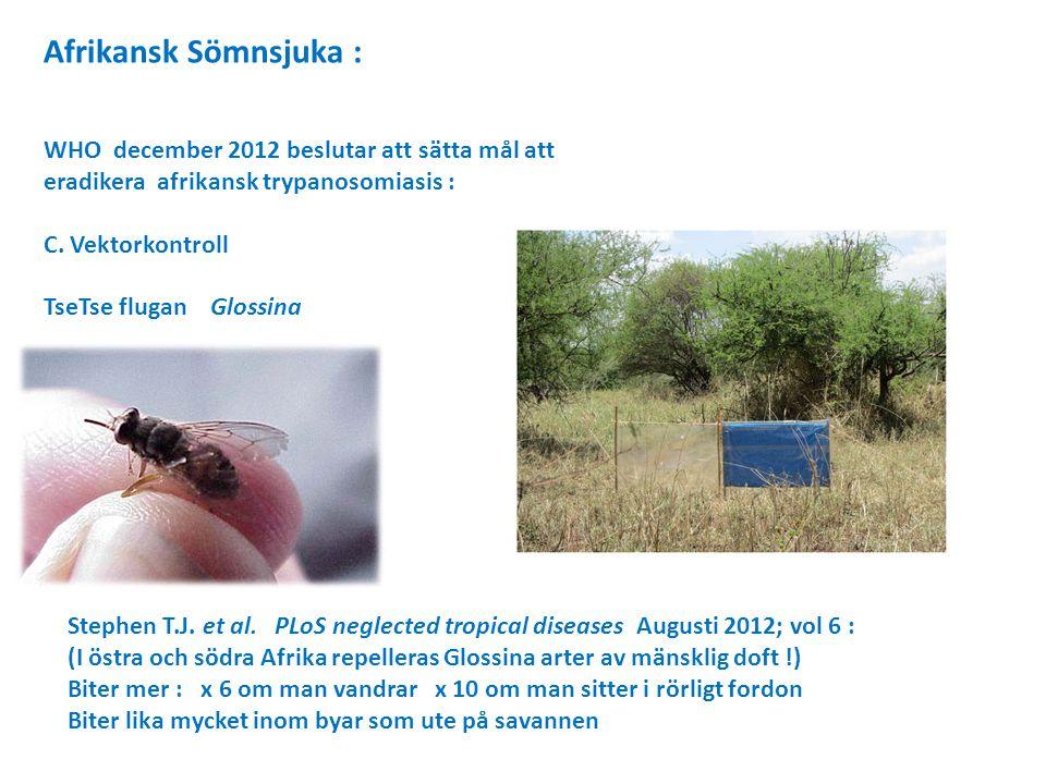 Afrikansk Sömnsjuka : WHO december 2012 beslutar att sätta mål att eradikera afrikansk trypanosomiasis : C.