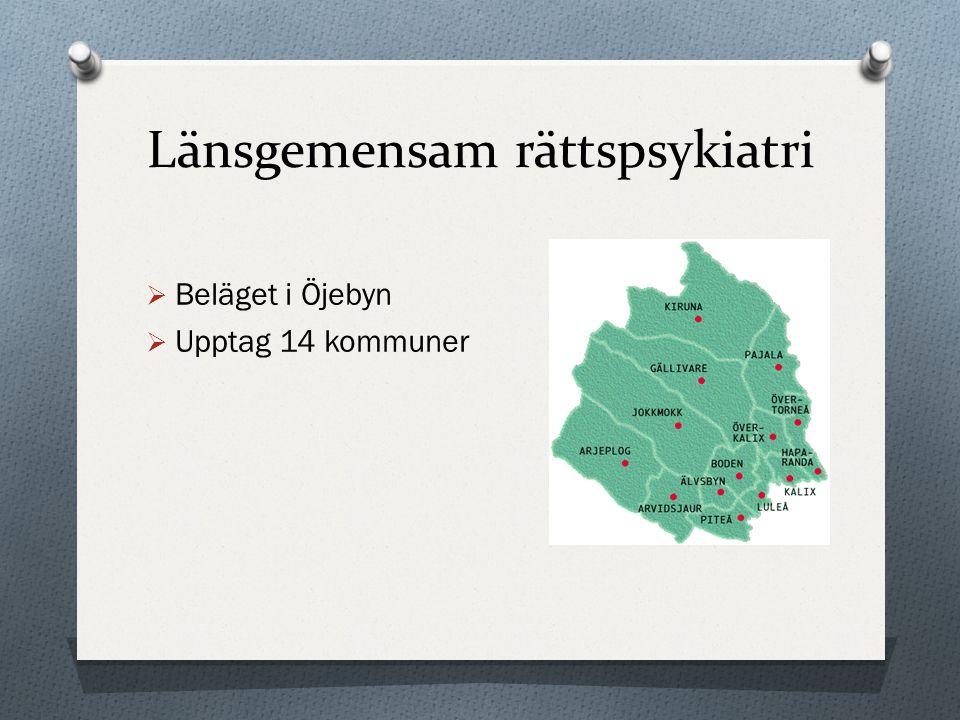 Länsgemensam rättspsykiatri  Beläget i Öjebyn  Upptag 14 kommuner