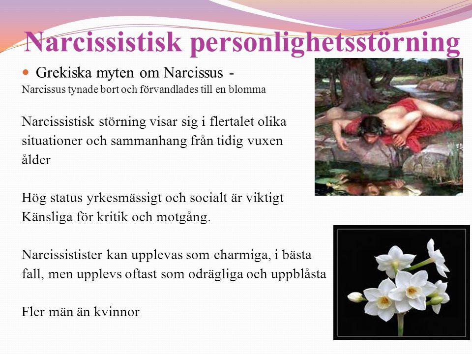 Narcissistisk personlighetsstörning  Grekiska myten om Narcissus - Narcissus tynade bort och förvandlades till en blomma Narcissistisk störning visar