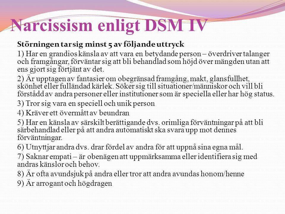 Narcissism enligt DSM IV Störningen tar sig minst 5 av följande uttryck 1) Har en grandios känsla av att vara en betydande person – överdriver talange