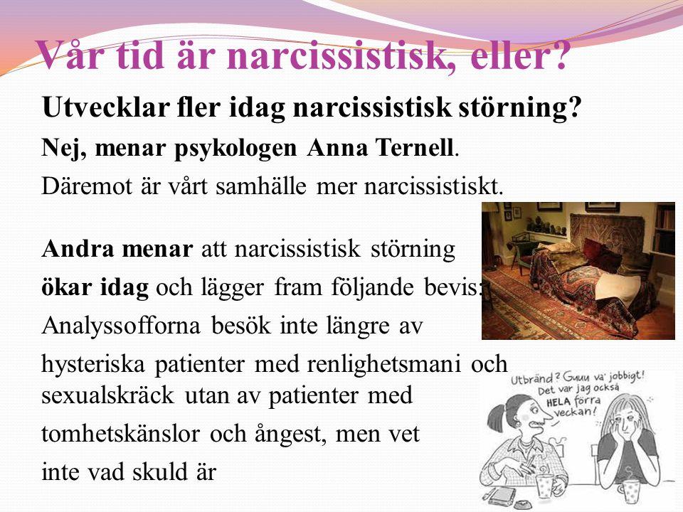 Vår tid är narcissistisk, eller? Utvecklar fler idag narcissistisk störning? Nej, menar psykologen Anna Ternell. Däremot är vårt samhälle mer narcissi