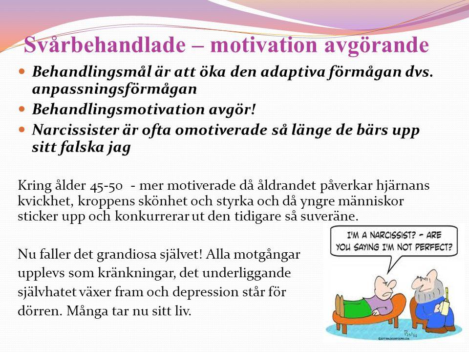 Svårbehandlade – motivation avgörande  Behandlingsmål är att öka den adaptiva förmågan dvs. anpassningsförmågan  Behandlingsmotivation avgör!  Narc