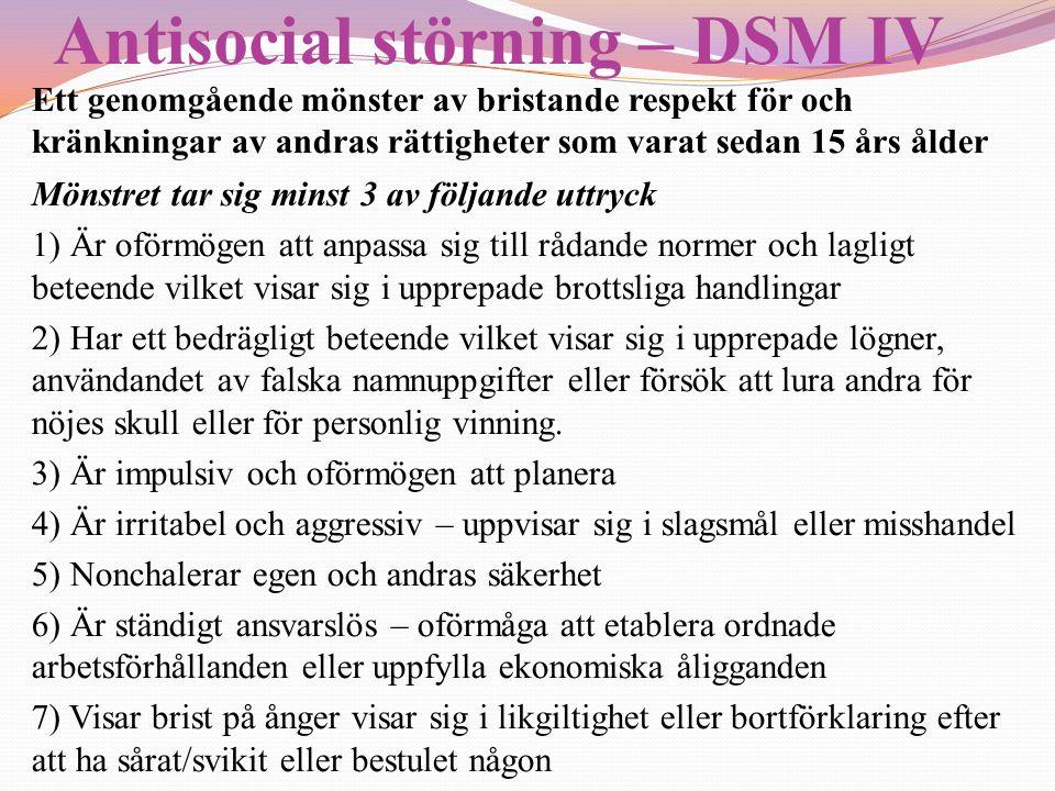 Antisocial störning – DSM IV Ett genomgående mönster av bristande respekt för och kränkningar av andras rättigheter som varat sedan 15 års ålder Mönst