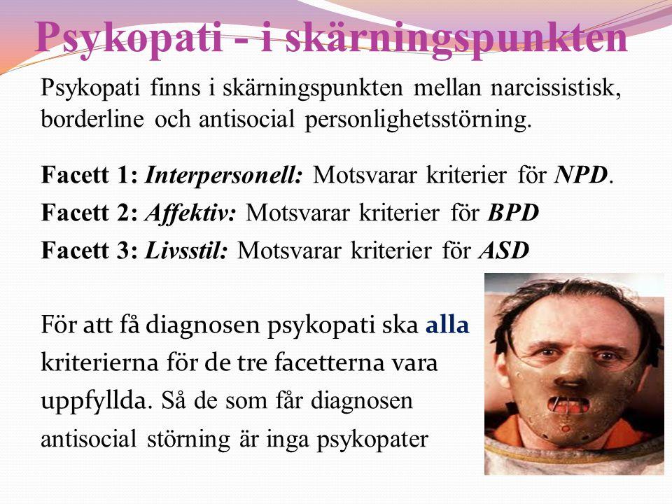 Psykopati - i skärningspunkten Psykopati finns i skärningspunkten mellan narcissistisk, borderline och antisocial personlighetsstörning. Facett 1: Int