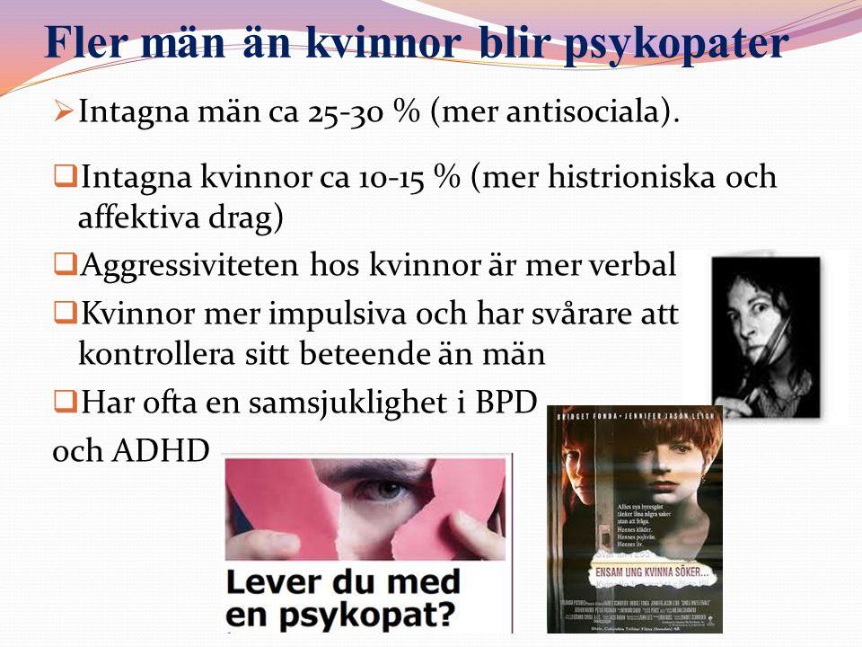 Fler män än kvinnor blir psykopater  Intagna män ca 25-30 % (mer antisociala).  Intagna kvinnor ca 10-15 % (mer histrioniska och affektiva drag)  A