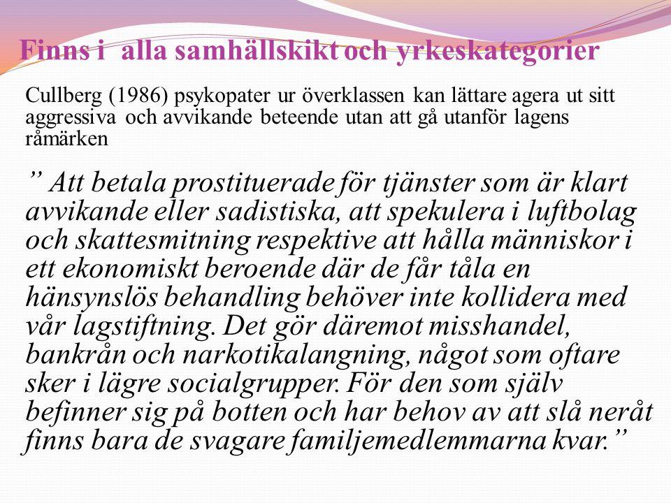 Finns i alla samhällskikt och yrkeskategorier Cullberg (1986) psykopater ur överklassen kan lättare agera ut sitt aggressiva och avvikande beteende ut