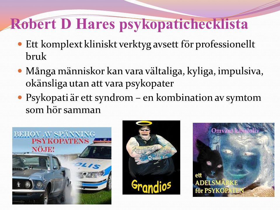 Robert D Hares psykopatichecklista  Ett komplext kliniskt verktyg avsett för professionellt bruk  Många människor kan vara vältaliga, kyliga, impuls