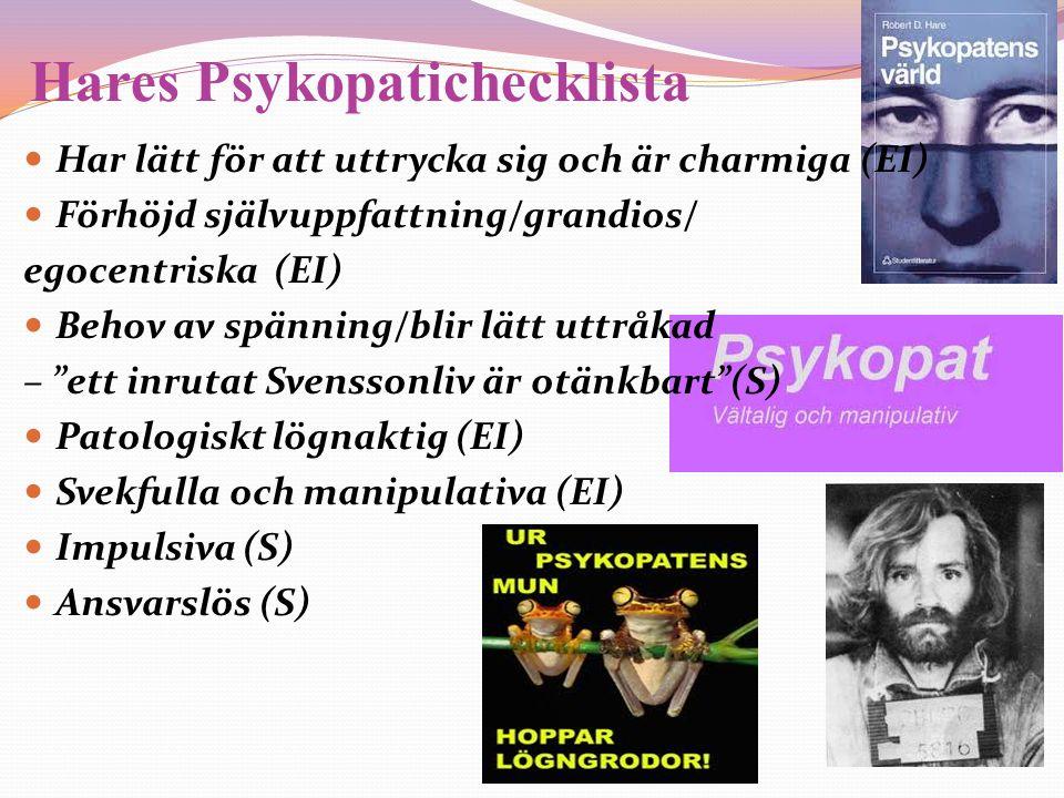Hares Psykopatichecklista  Har lätt för att uttrycka sig och är charmiga (EI)  Förhöjd självuppfattning/grandios/ egocentriska (EI)  Behov av spänn