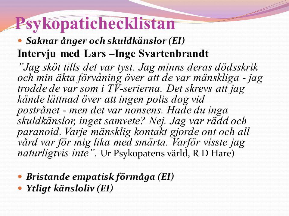 """Psykopatichecklistan  Saknar ånger och skuldkänslor (EI) Intervju med Lars –Inge Svartenbrandt """"Jag sköt tills det var tyst. Jag minns deras dödsskri"""