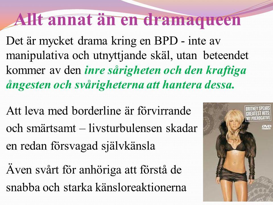 Allt annat än en dramaqueen Det är mycket drama kring en BPD - inte av manipulativa och utnyttjande skäl, utan beteendet kommer av den inre sårigheten