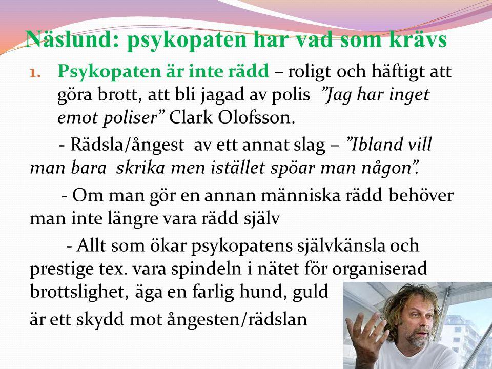 """Näslund: psykopaten har vad som krävs 1. Psykopaten är inte rädd – roligt och häftigt att göra brott, att bli jagad av polis """"Jag har inget emot polis"""