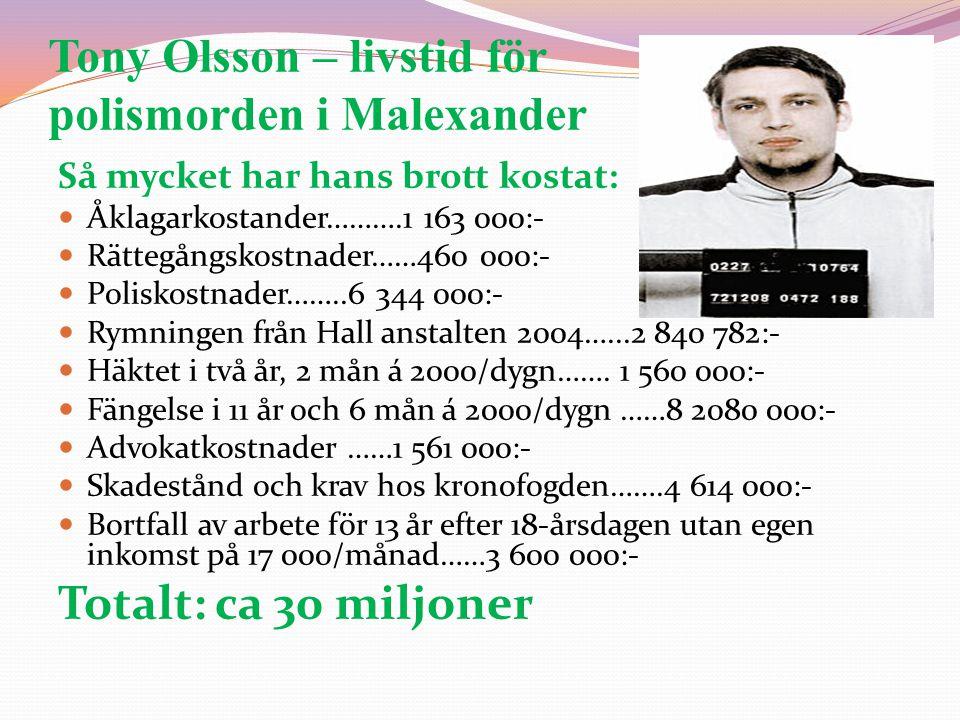 Tony Olsson – livstid för polismorden i Malexander Så mycket har hans brott kostat:  Åklagarkostander……….1 163 000:-  Rättegångskostnader……460 000:-