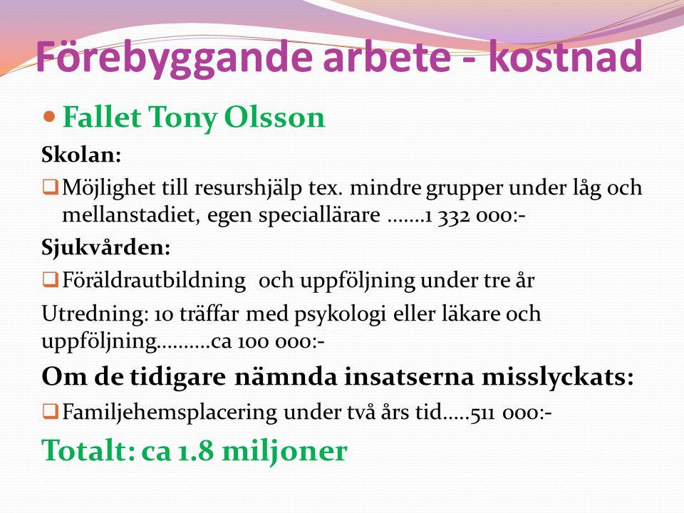 Förebyggande arbete - kostnad  Fallet Tony Olsson Skolan:  Möjlighet till resurshjälp tex. mindre grupper under låg och mellanstadiet, egen speciall