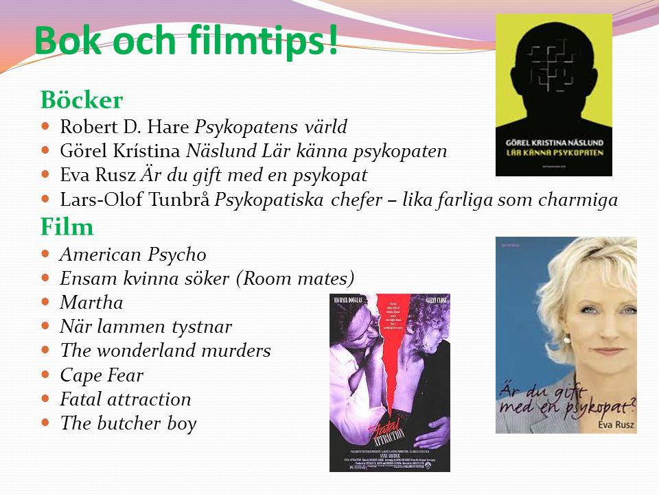 Bok och filmtips! Böcker  Robert D. Hare Psykopatens värld  Görel Krístina Näslund Lär känna psykopaten  Eva Rusz Är du gift med en psykopat  Lars