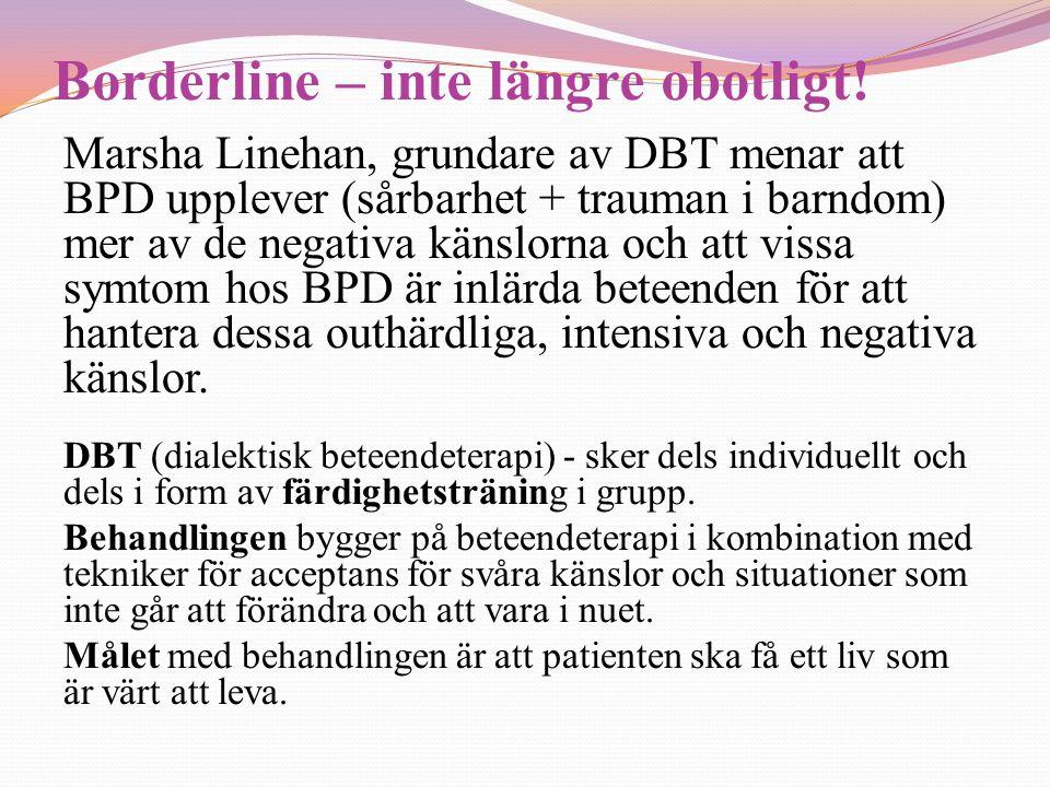 Borderline – inte längre obotligt! Marsha Linehan, grundare av DBT menar att BPD upplever (sårbarhet + trauman i barndom) mer av de negativa känslorna