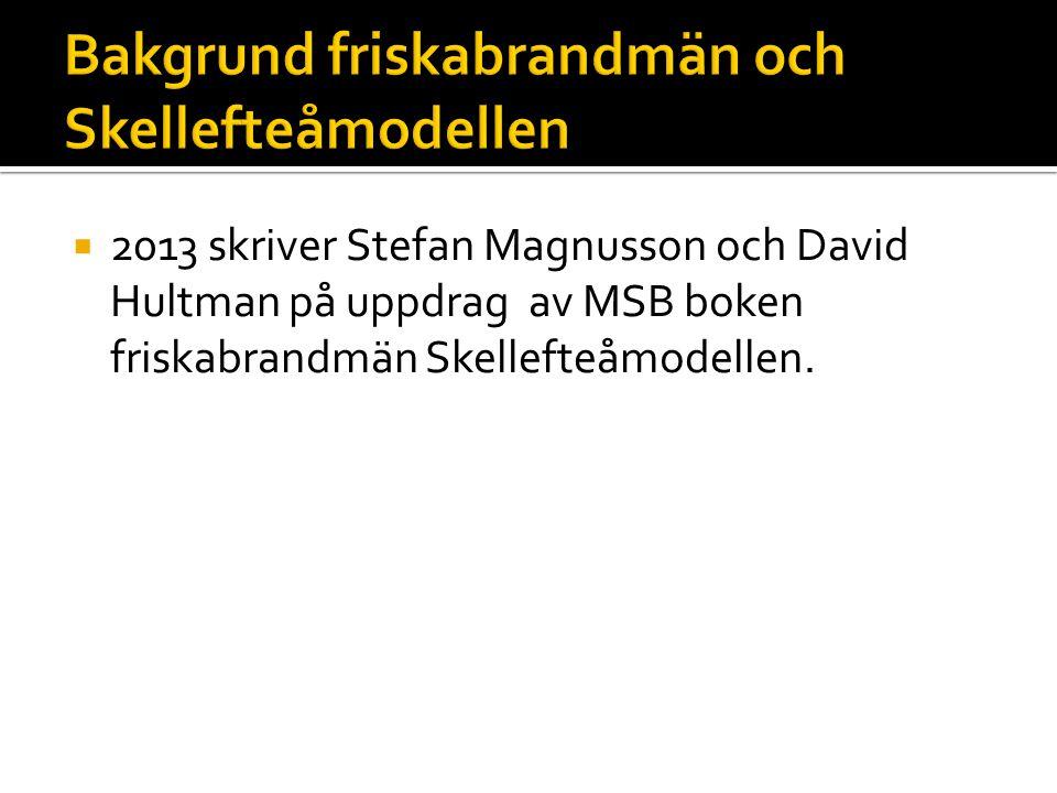  2013 skriver Stefan Magnusson och David Hultman på uppdrag av MSB boken friskabrandmän Skellefteåmodellen.