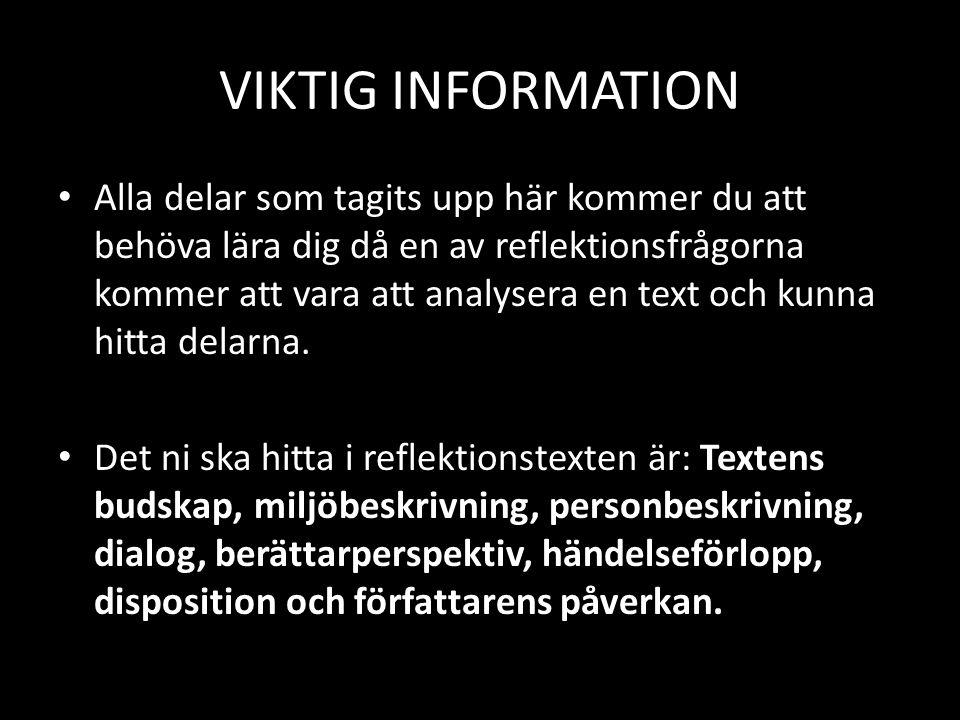 VIKTIG INFORMATION • Alla delar som tagits upp här kommer du att behöva lära dig då en av reflektionsfrågorna kommer att vara att analysera en text oc