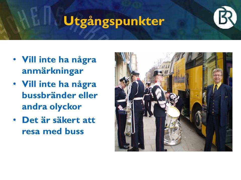 Utgångspunkter • Vill inte ha några anmärkningar • Vill inte ha några bussbränder eller andra olyckor • Det är säkert att resa med buss