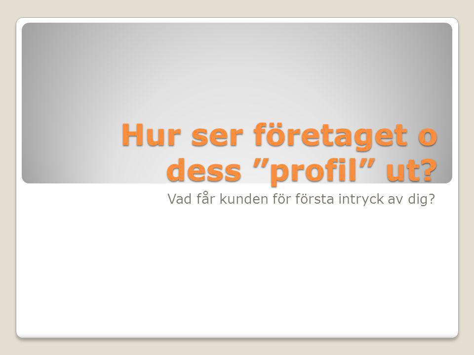 """Hur ser företaget o dess """"profil"""" ut? Vad får kunden för första intryck av dig?"""
