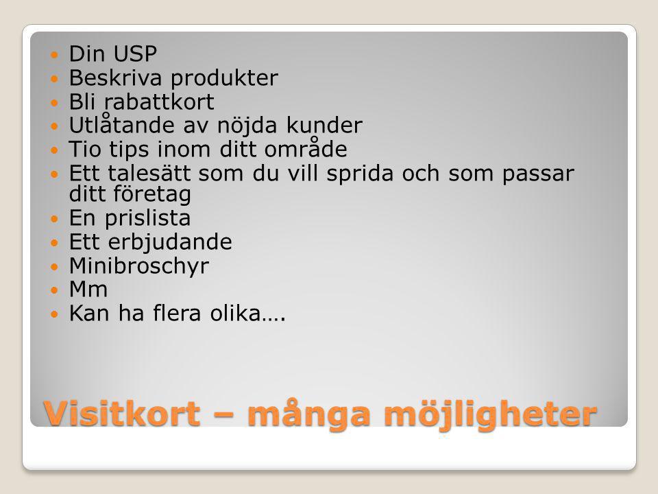 Visitkort – många möjligheter  Din USP  Beskriva produkter  Bli rabattkort  Utlåtande av nöjda kunder  Tio tips inom ditt område  Ett talesätt s