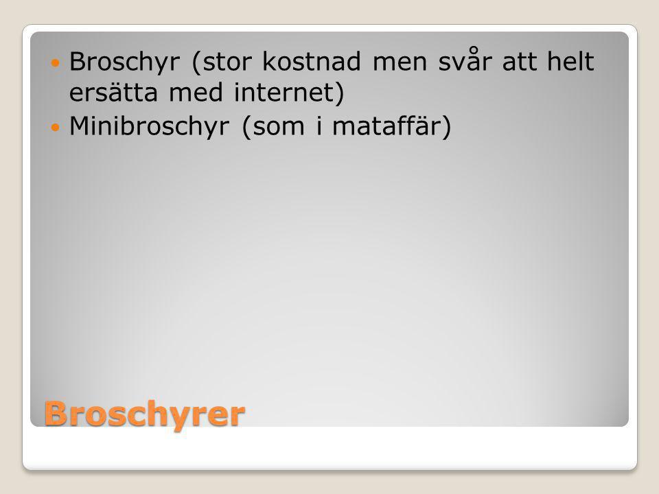 Broschyrer  Broschyr (stor kostnad men svår att helt ersätta med internet)  Minibroschyr (som i mataffär)