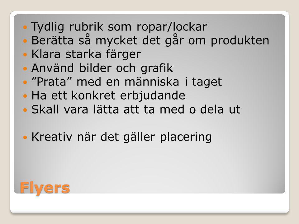 """Flyers  Tydlig rubrik som ropar/lockar  Berätta så mycket det går om produkten  Klara starka färger  Använd bilder och grafik  """"Prata"""" med en män"""
