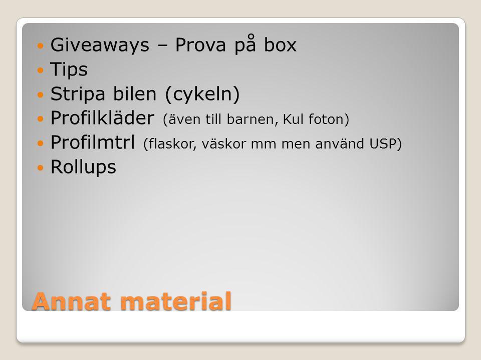Annat material  Giveaways – Prova på box  Tips  Stripa bilen (cykeln)  Profilkläder (även till barnen, Kul foton)  Profilmtrl (flaskor, väskor mm