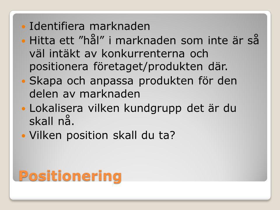 """Positionering  Identifiera marknaden  Hitta ett """"hål"""" i marknaden som inte är så väl intäkt av konkurrenterna och positionera företaget/produkten dä"""