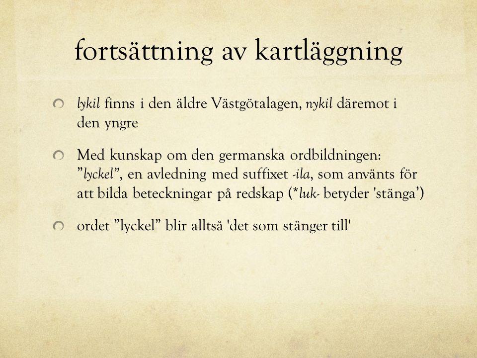 """fortsättning av kartläggning lykil finns i den äldre Västgötalagen, nykil däremot i den yngre Med kunskap om den germanska ordbildningen: """" lyckel"""", e"""