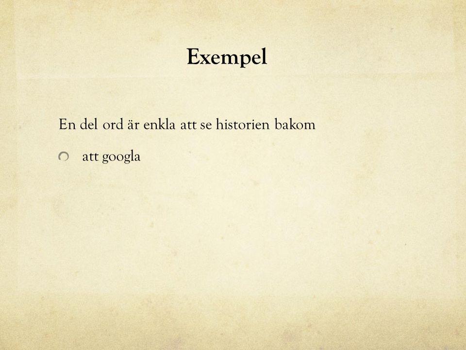 Exempel En del ord är enkla att se historien bakom att googla