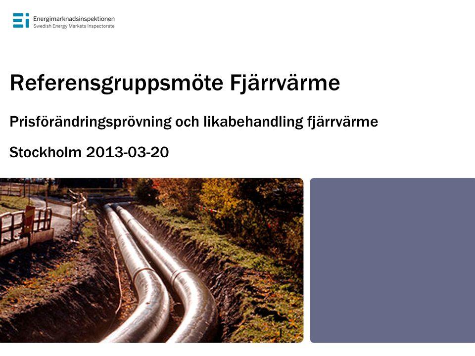Referensgruppsmöte Fjärrvärme Prisförändringsprövning och likabehandling fjärrvärme Stockholm 2013-03-20