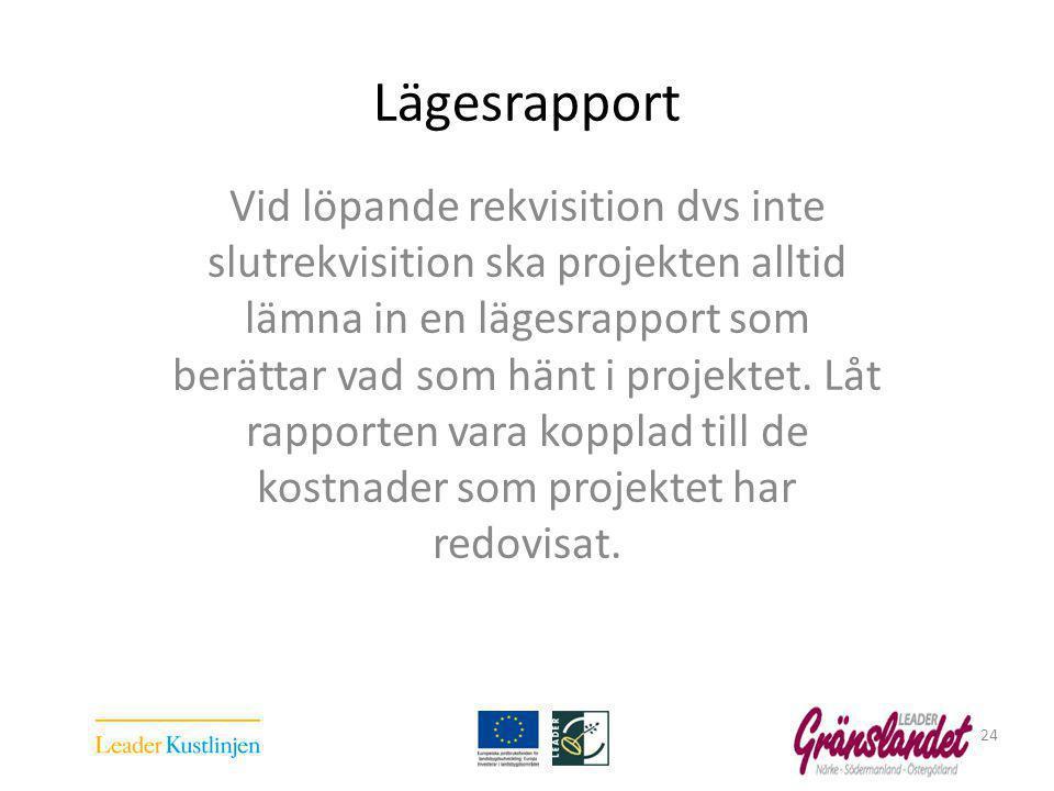 Lägesrapport Vid löpande rekvisition dvs inte slutrekvisition ska projekten alltid lämna in en lägesrapport som berättar vad som hänt i projektet.