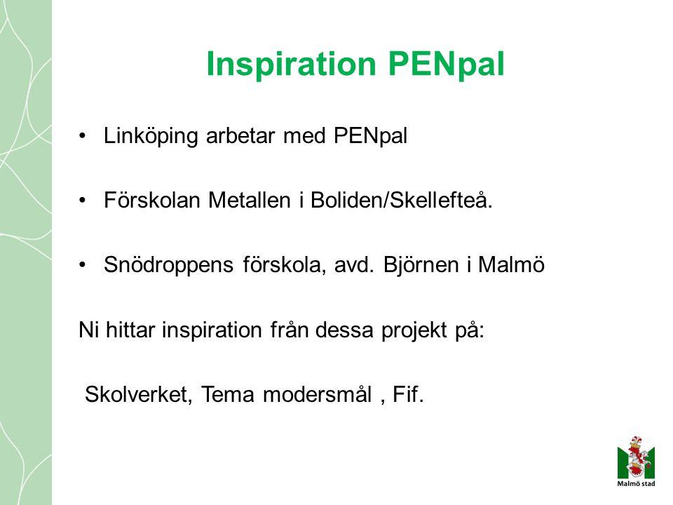 Inspiration PENpal •Linköping arbetar med PENpal •Förskolan Metallen i Boliden/Skellefteå. •Snödroppens förskola, avd. Björnen i Malmö Ni hittar inspi