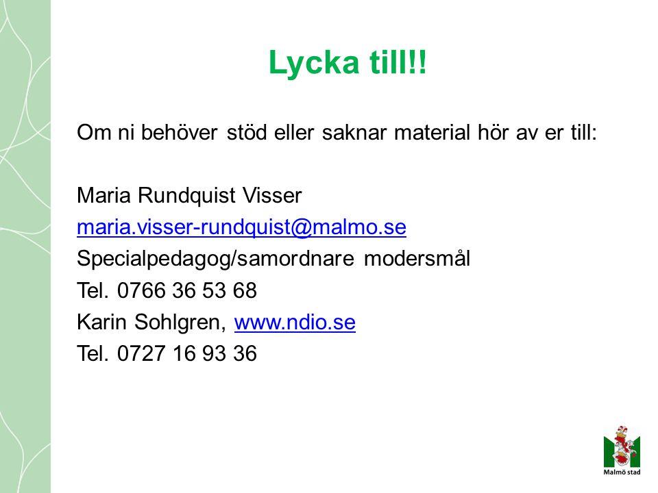 Lycka till!! Om ni behöver stöd eller saknar material hör av er till: Maria Rundquist Visser maria.visser-rundquist@malmo.se Specialpedagog/samordnare