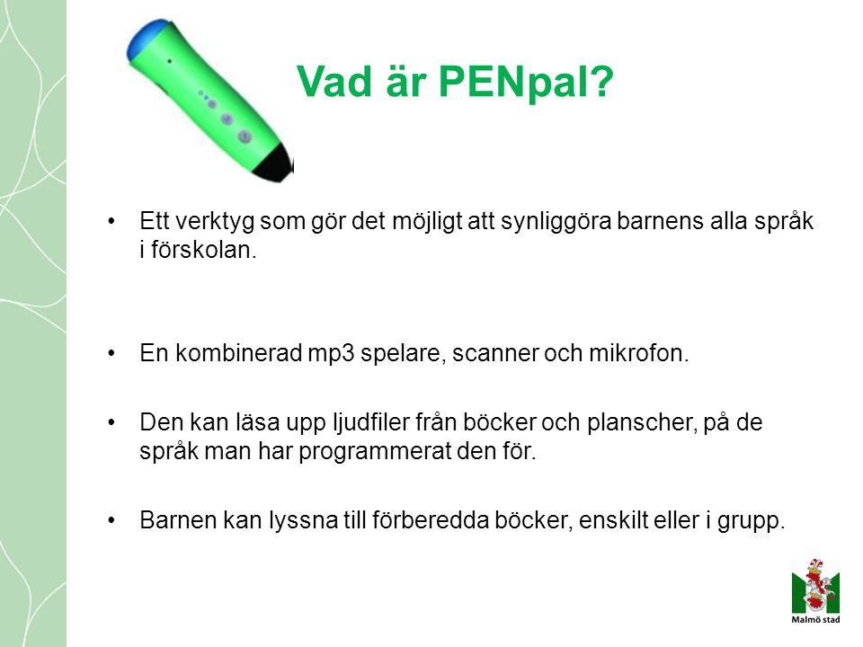Vad är PENpal? •Ett verktyg som gör det möjligt att synliggöra barnens alla språk i förskolan. •En kombinerad mp3 spelare, scanner och mikrofon. •Den