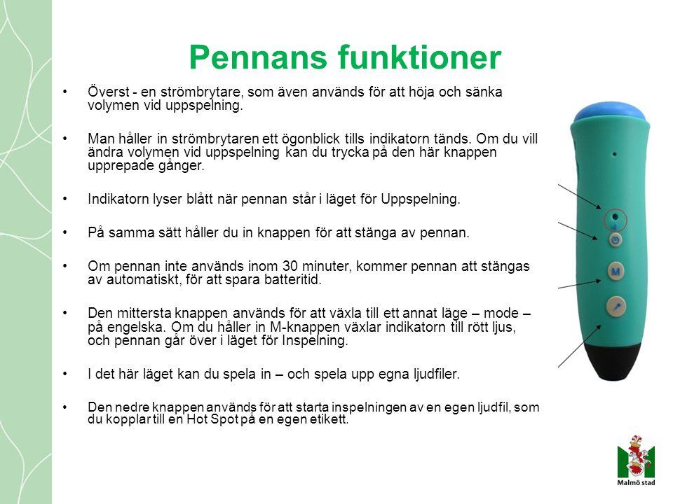 Pennans funktioner •Överst - en strömbrytare, som även används för att höja och sänka volymen vid uppspelning. •Man håller in strömbrytaren ett ögonbl