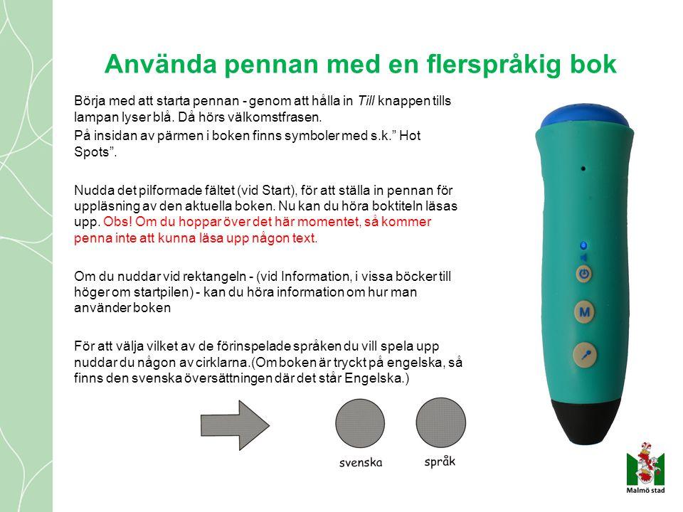 Använda pennan med en flerspråkig bok Börja med att starta pennan - genom att hålla in Till knappen tills lampan lyser blå. Då hörs välkomstfrasen. På
