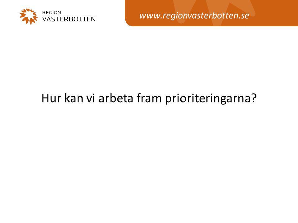 www.regionvasterbotten.se Hur kan vi arbeta fram prioriteringarna?