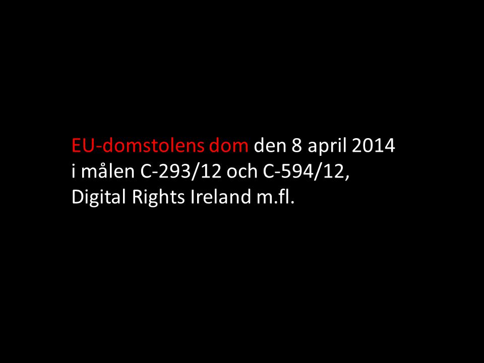 EU-domstolens dom den 8 april 2014 i målen C ‑ 293/12 och C ‑ 594/12, Digital Rights Ireland m.fl.