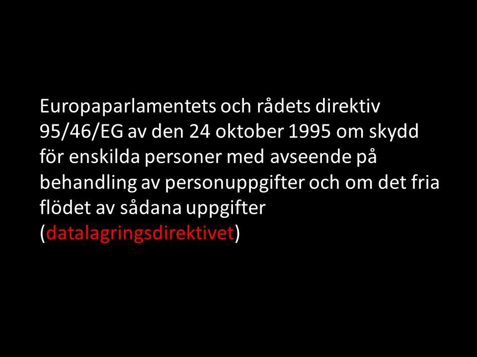 Europaparlamentets och rådets direktiv 95/46/EG av den 24 oktober 1995 om skydd för enskilda personer med avseende på behandling av personuppgifter och om det fria flödet av sådana uppgifter (datalagringsdirektivet)