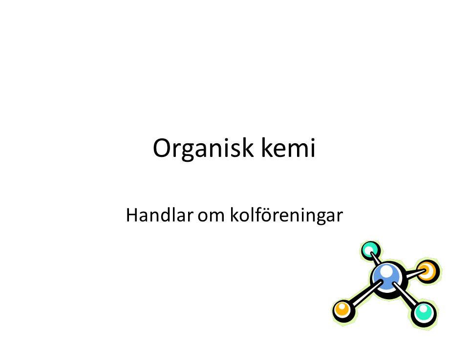 Organisk kemi Handlar om kolföreningar