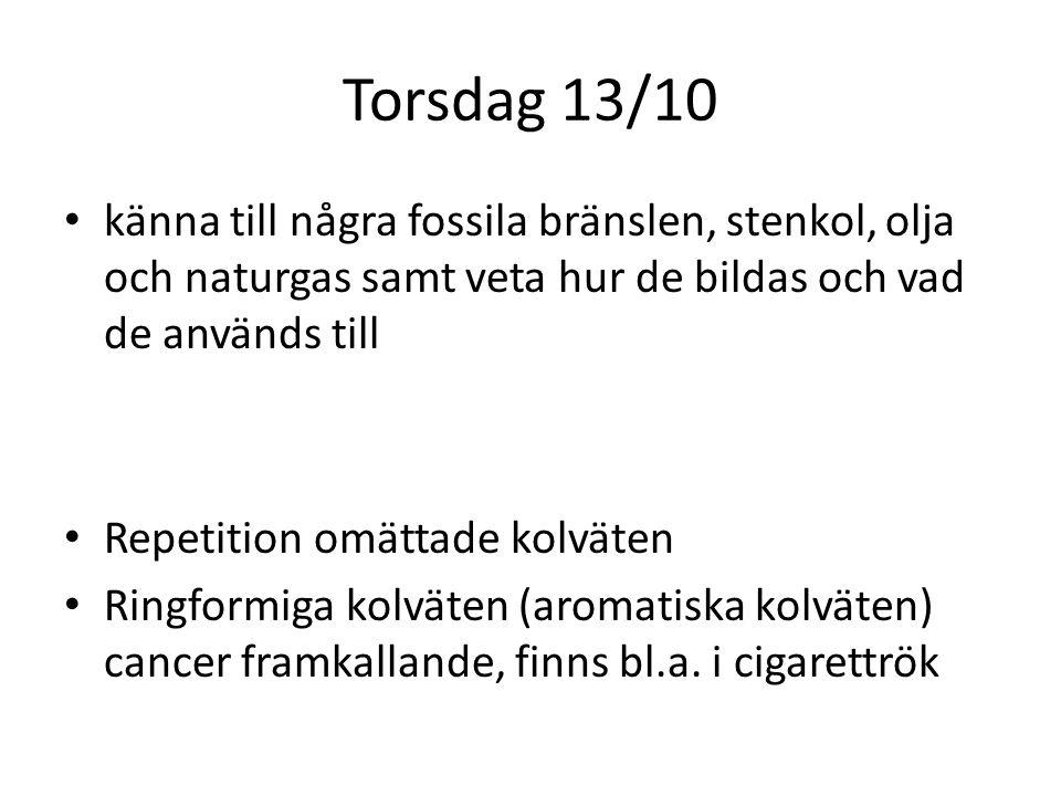 Torsdag 13/10 • känna till några fossila bränslen, stenkol, olja och naturgas samt veta hur de bildas och vad de används till • Repetition omättade ko