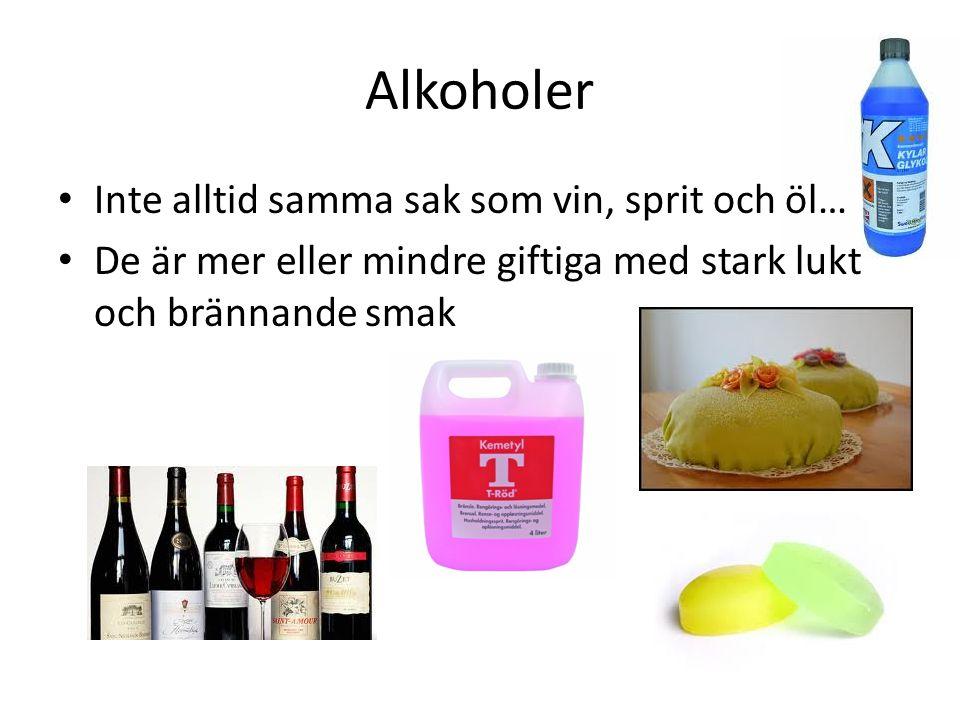 Alkoholer • Inte alltid samma sak som vin, sprit och öl… • De är mer eller mindre giftiga med stark lukt och brännande smak