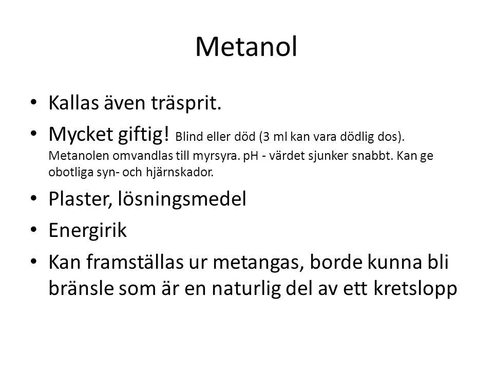 Metanol • Kallas även träsprit. • Mycket giftig! Blind eller död (3 ml kan vara dödlig dos). Metanolen omvandlas till myrsyra. pH - värdet sjunker sna