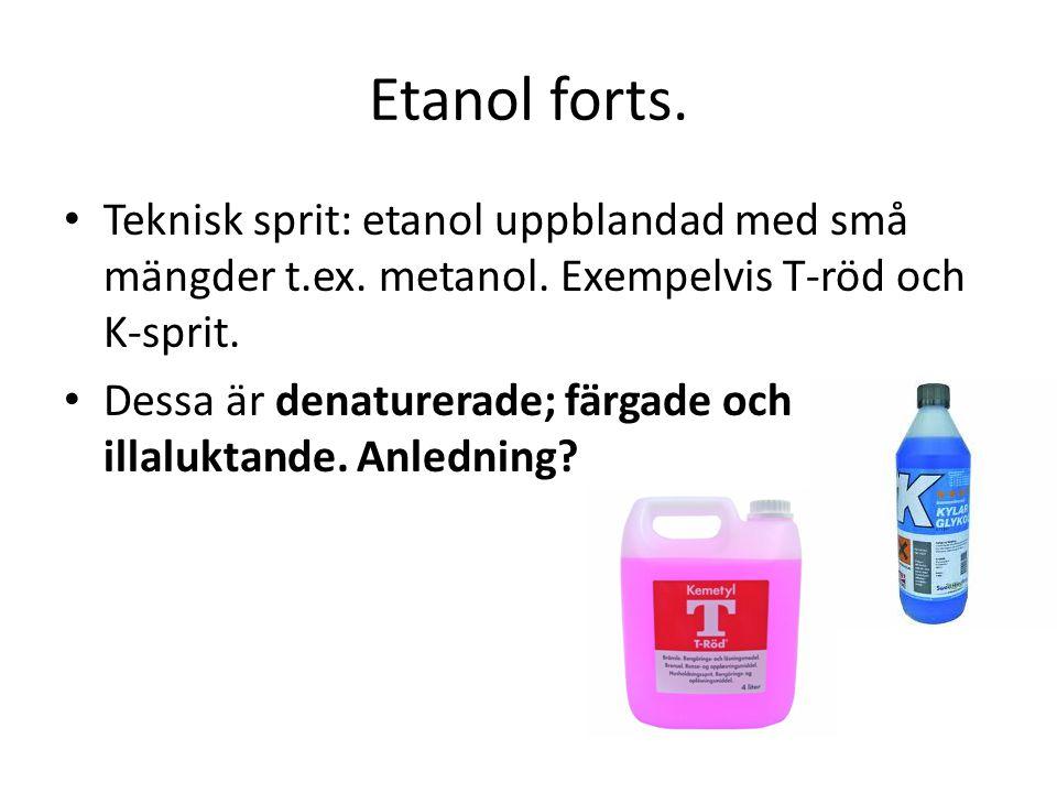 Etanol forts. • Teknisk sprit: etanol uppblandad med små mängder t.ex. metanol. Exempelvis T-röd och K-sprit. • Dessa är denaturerade; färgade och ill