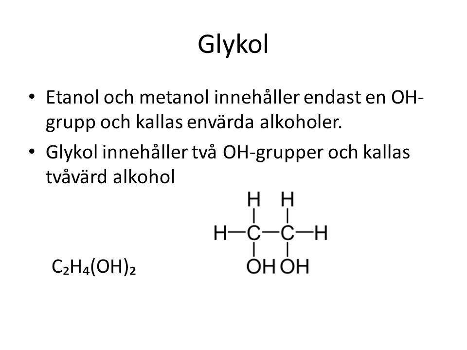 Glykol • Etanol och metanol innehåller endast en OH- grupp och kallas envärda alkoholer. • Glykol innehåller två OH-grupper och kallas tvåvärd alkohol